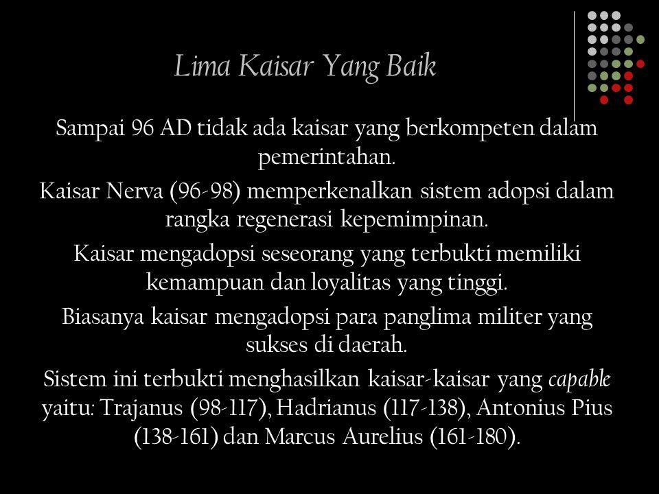 Lima Kaisar Yang Baik Sampai 96 AD tidak ada kaisar yang berkompeten dalam pemerintahan. Kaisar Nerva (96-98) memperkenalkan sistem adopsi dalam rangk