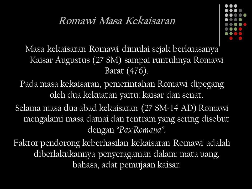 Romawi Masa Kekaisaran Masa kekaisaran Romawi dimulai sejak berkuasanya Kaisar Augustus (27 SM) sampai runtuhnya Romawi Barat (476). Pada masa kekaisa