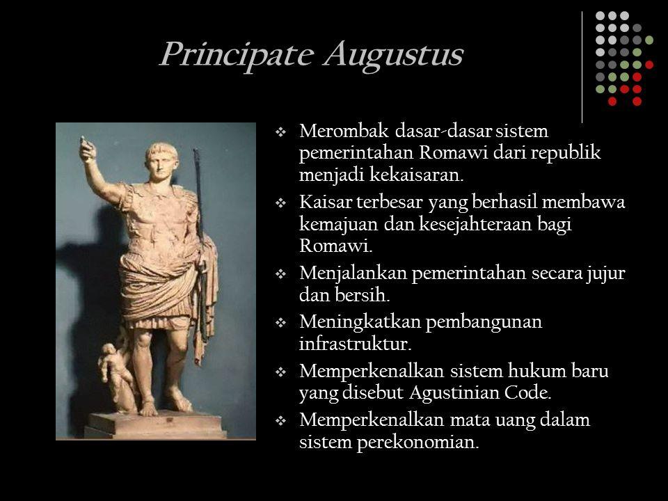 Principate Augustus  Merombak dasar-dasar sistem pemerintahan Romawi dari republik menjadi kekaisaran.  Kaisar terbesar yang berhasil membawa kemaju