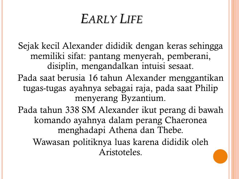 EARLY LIFE Sejak kecil Alexander dididik dengan keras sehingga memiliki sifat: pantang menyerah, pemberani, disiplin, mengandalkan intuisi sesaat.