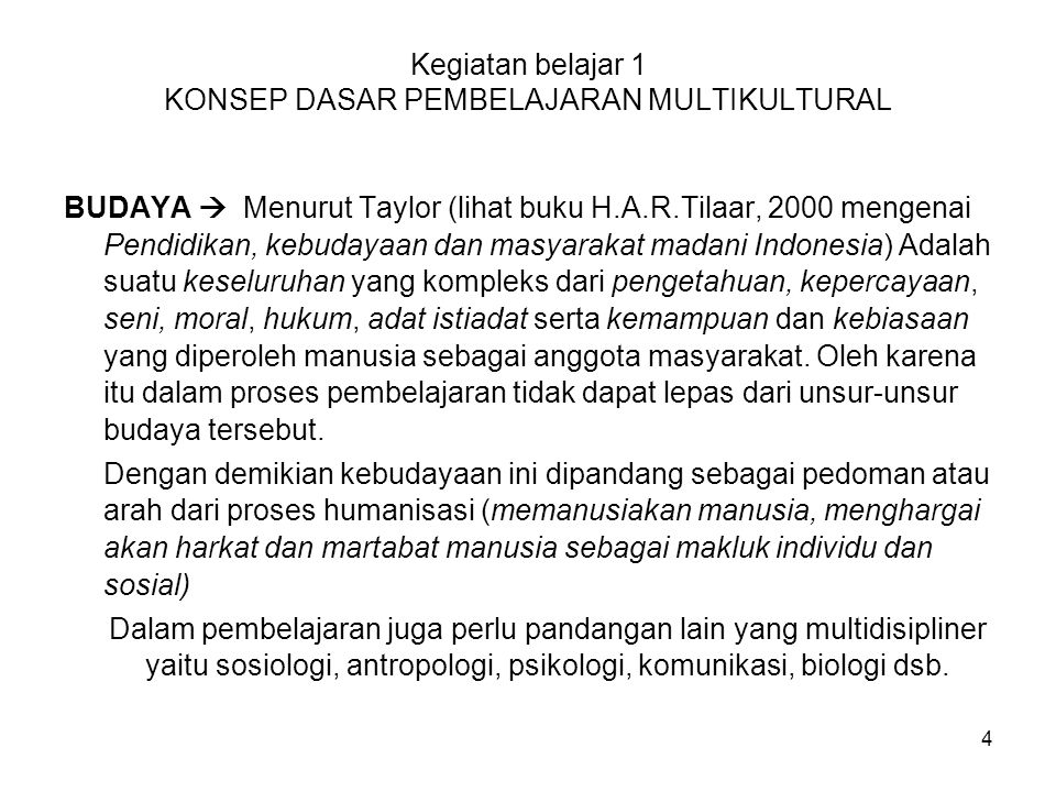 Kegiatan belajar 1 KONSEP DASAR PEMBELAJARAN MULTIKULTURAL BUDAYA  Menurut Taylor (lihat buku H.A.R.Tilaar, 2000 mengenai Pendidikan, kebudayaan dan