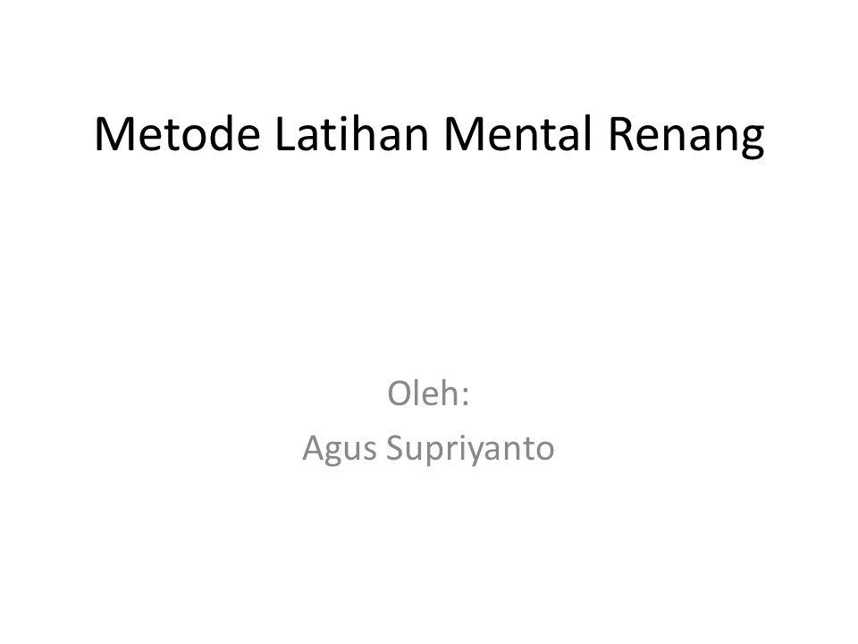 Metode Latihan Mental Renang Oleh: Agus Supriyanto