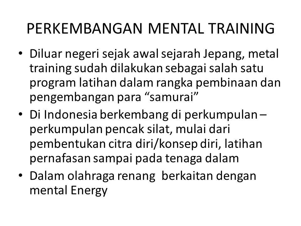 PERKEMBANGAN MENTAL TRAINING Diluar negeri sejak awal sejarah Jepang, metal training sudah dilakukan sebagai salah satu program latihan dalam rangka p