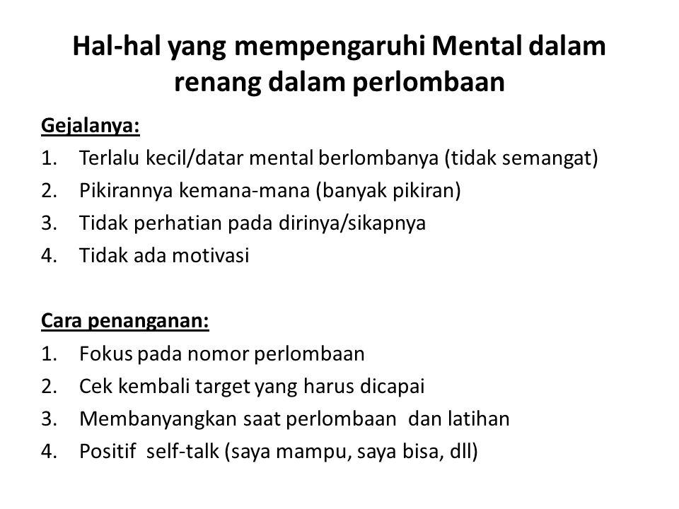 Hal-hal yang mempengaruhi Mental dalam renang dalam perlombaan Gejalanya: 1.Terlalu kecil/datar mental berlombanya (tidak semangat) 2.Pikirannya keman