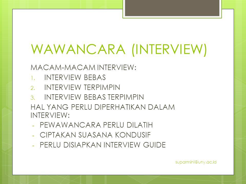 WAWANCARA (INTERVIEW) MACAM-MACAM INTERVIEW: 1. INTERVIEW BEBAS 2. INTERVIEW TERPIMPIN 3. INTERVIEW BEBAS TERPIMPIN HAL YANG PERLU DIPERHATIKAN DALAM