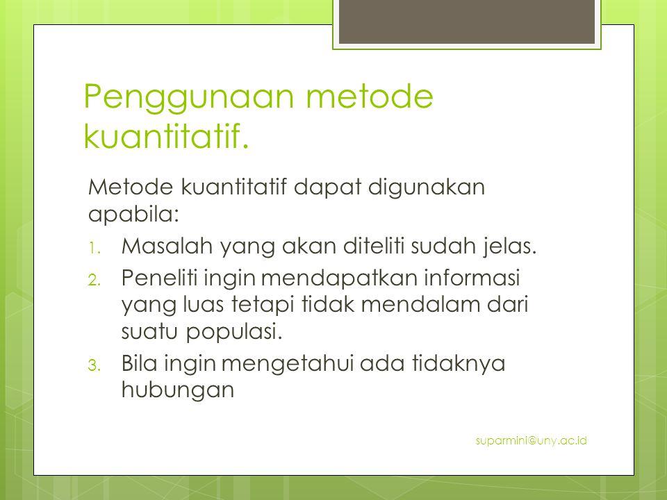 Penggunaan metode kuantitatif.Metode kuantitatif dapat digunakan apabila: 1.