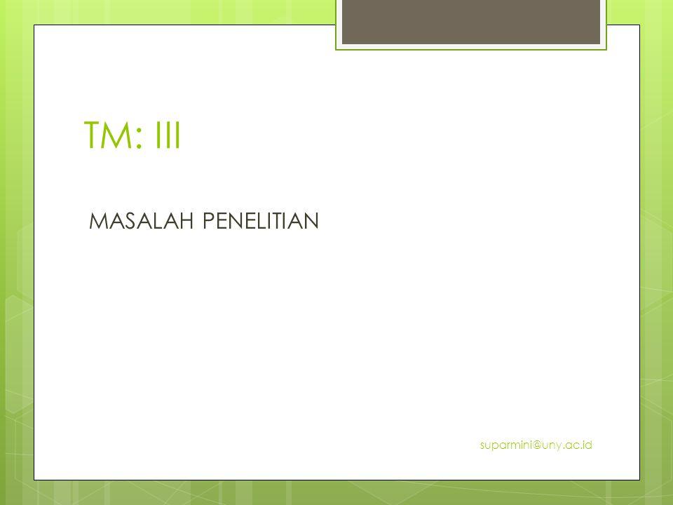 TM: III MASALAH PENELITIAN suparmini@uny.ac.id