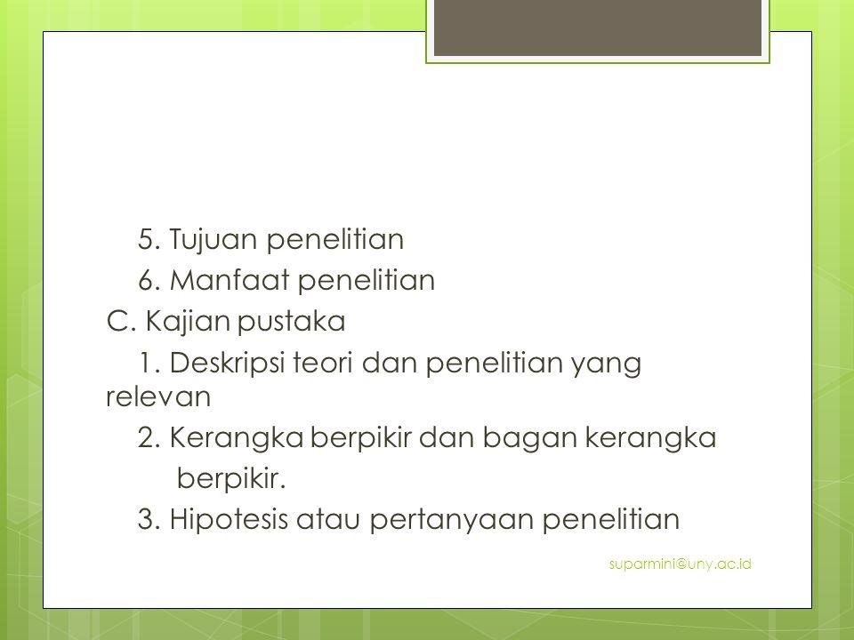 5. Tujuan penelitian 6. Manfaat penelitian C. Kajian pustaka 1. Deskripsi teori dan penelitian yang relevan 2. Kerangka berpikir dan bagan kerangka be