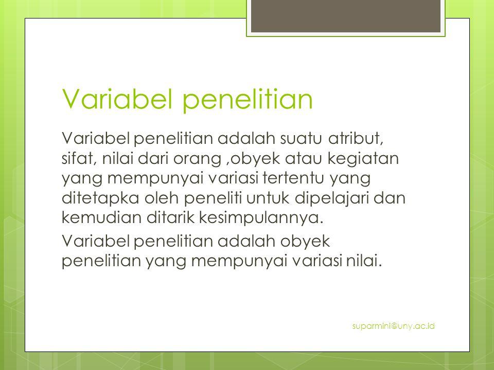 Variabel penelitian Variabel penelitian adalah suatu atribut, sifat, nilai dari orang,obyek atau kegiatan yang mempunyai variasi tertentu yang ditetap