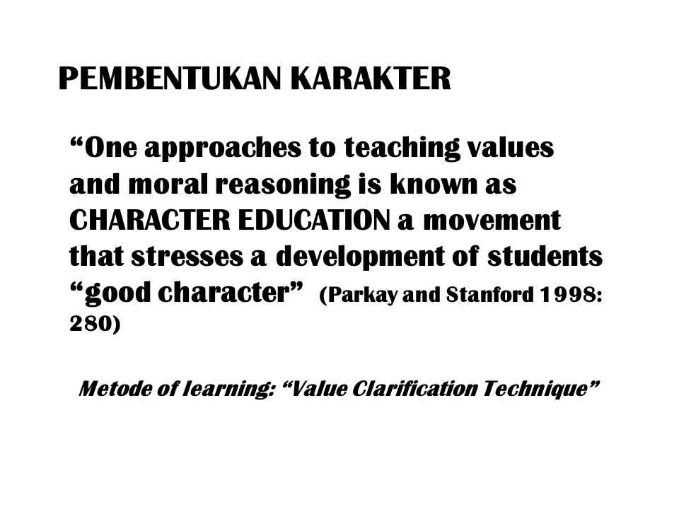 PEMBENTUKAN KARAKTER Effective CHARACTER education is not adding a program or set of programs to a school.