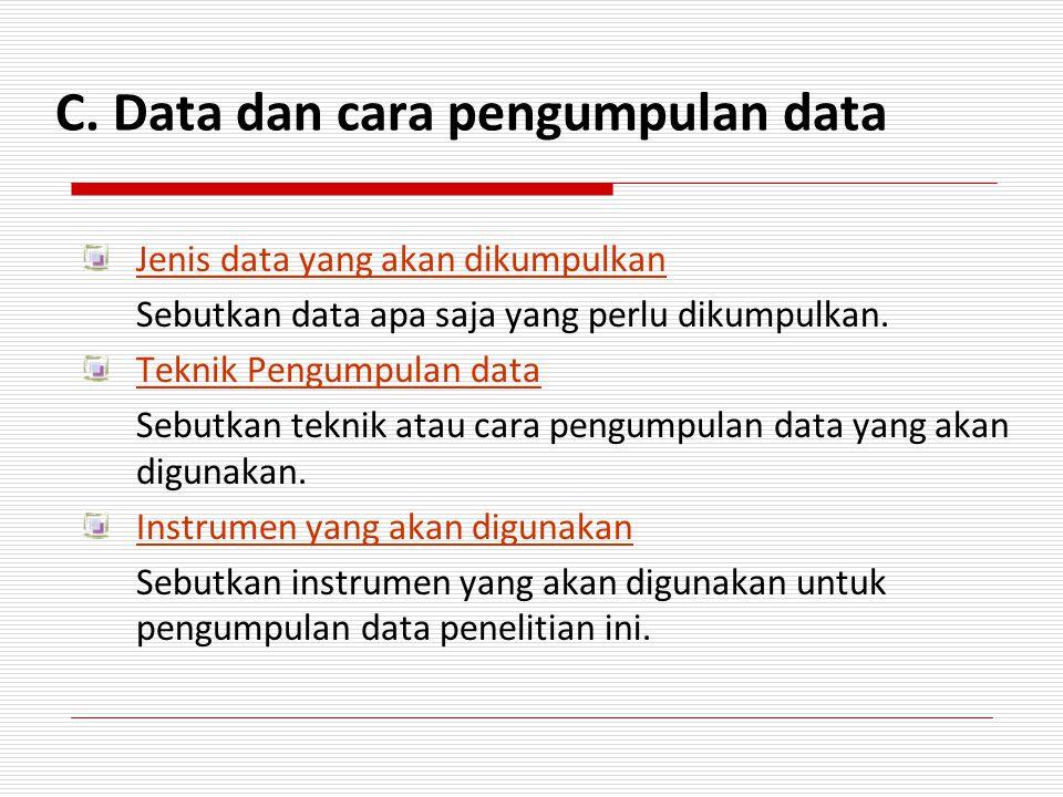 C. Data dan cara pengumpulan data Jenis data yang akan dikumpulkan Sebutkan data apa saja yang perlu dikumpulkan. Teknik Pengumpulan data Sebutkan tek