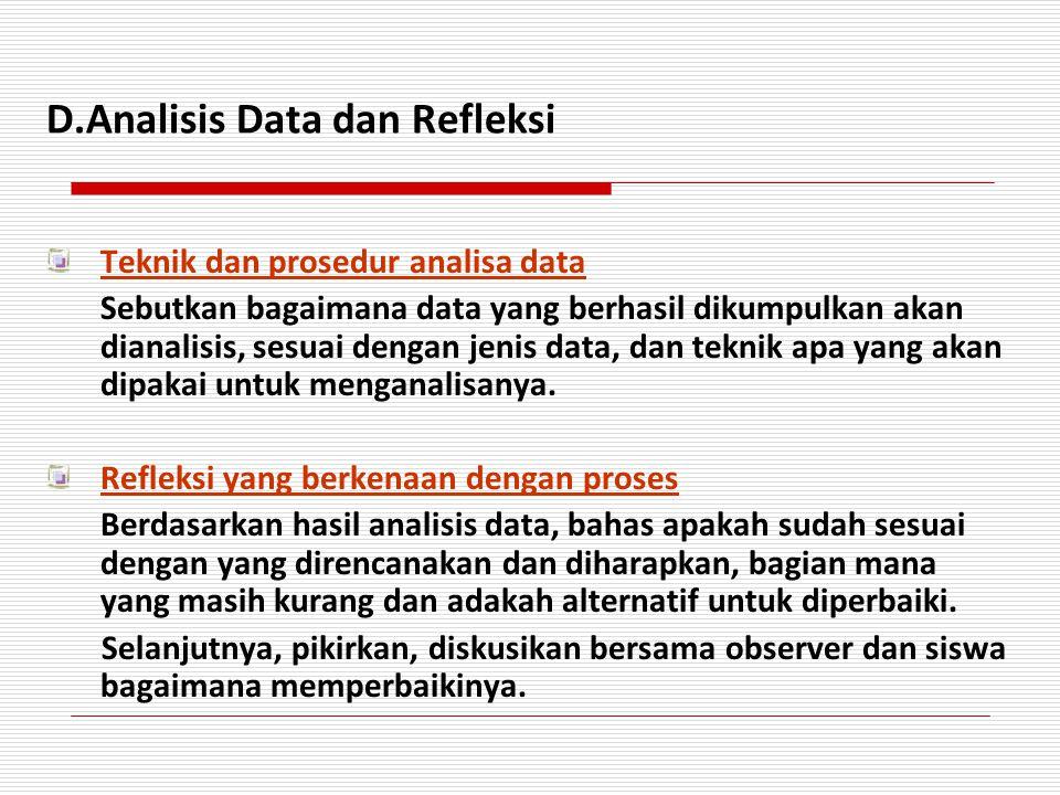 D.Analisis Data dan Refleksi Teknik dan prosedur analisa data Sebutkan bagaimana data yang berhasil dikumpulkan akan dianalisis, sesuai dengan jenis d