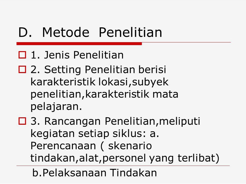 D. Metode Penelitian  1. Jenis Penelitian  2. Setting Penelitian berisi karakteristik lokasi,subyek penelitian,karakteristik mata pelajaran.  3. Ra
