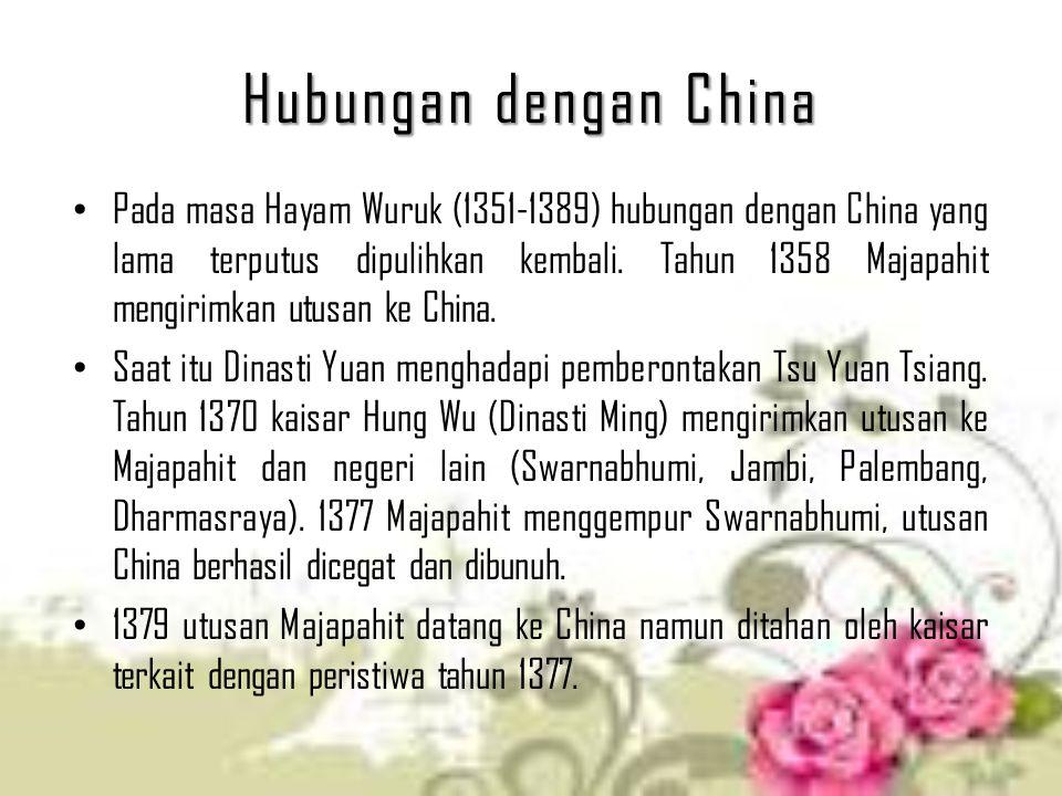 Hubungan dengan China Pada masa Hayam Wuruk (1351-1389) hubungan dengan China yang lama terputus dipulihkan kembali. Tahun 1358 Majapahit mengirimkan