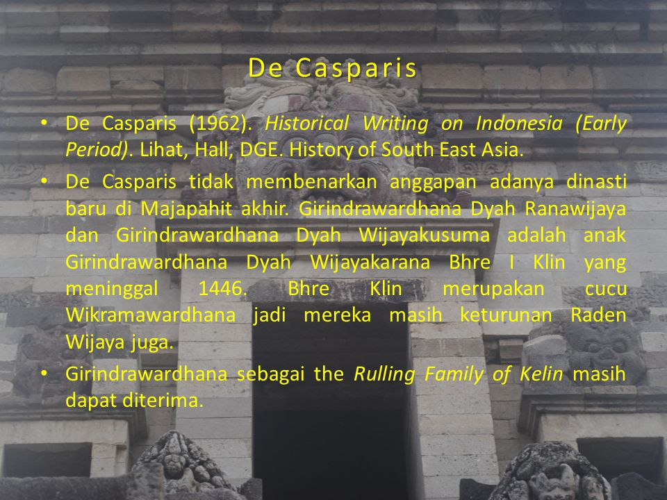 De Casparis De Casparis (1962). Historical Writing on Indonesia (Early Period). Lihat, Hall, DGE. History of South East Asia. De Casparis tidak memben