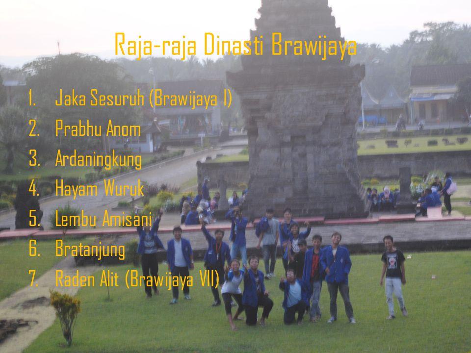 Raja-raja Dinasti Brawijaya 1.Jaka Sesuruh (Brawijaya I) 2.Prabhu Anom 3.Ardaningkung 4.Hayam Wuruk 5.Lembu Amisani 6.Bratanjung 7.Raden Alit (Brawija
