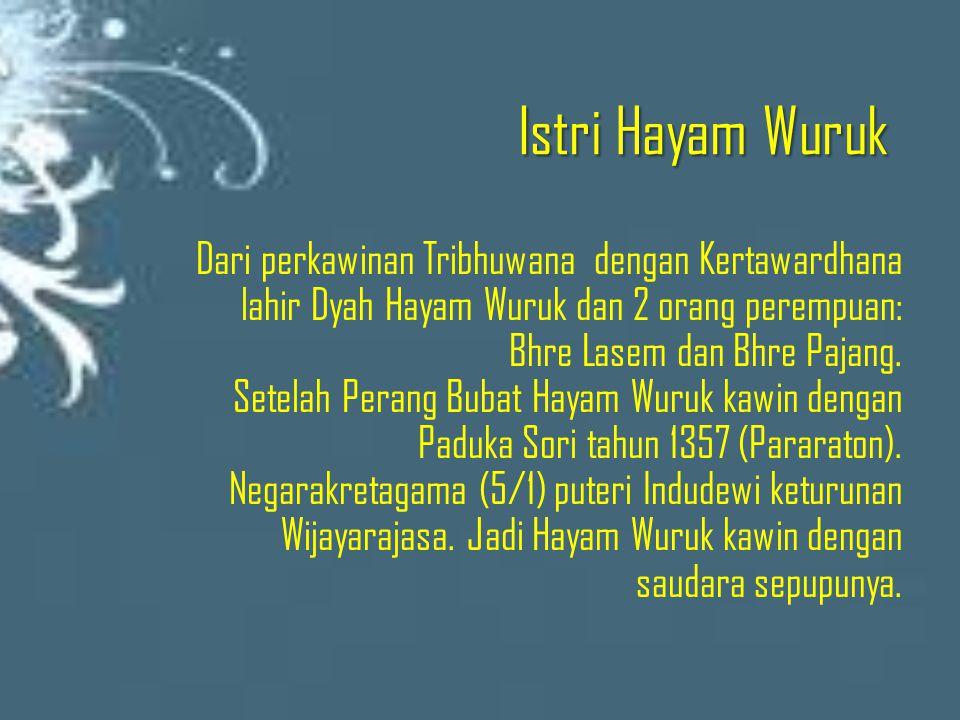 Istri Hayam Wuruk Dari perkawinan Tribhuwana dengan Kertawardhana lahir Dyah Hayam Wuruk dan 2 orang perempuan: Bhre Lasem dan Bhre Pajang. Setelah Pe
