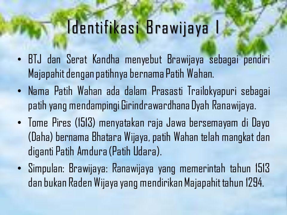 Identifikasi Brawijaya I BTJ dan Serat Kandha menyebut Brawijaya sebagai pendiri Majapahit dengan patihnya bernama Patih Wahan. Nama Patih Wahan ada d