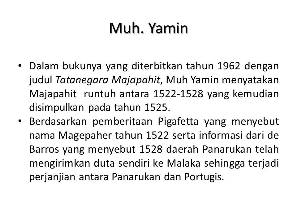 Muh. Yamin Dalam bukunya yang diterbitkan tahun 1962 dengan judul Tatanegara Majapahit, Muh Yamin menyatakan Majapahit runtuh antara 1522-1528 yang ke