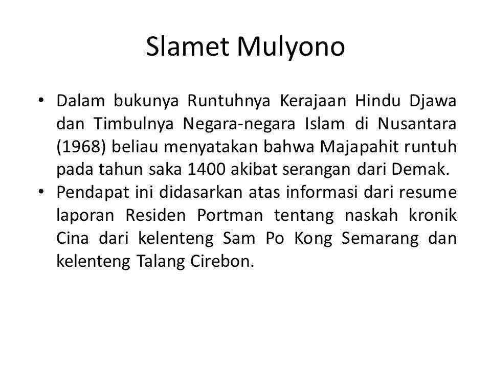 Slamet Mulyono Dalam bukunya Runtuhnya Kerajaan Hindu Djawa dan Timbulnya Negara-negara Islam di Nusantara (1968) beliau menyatakan bahwa Majapahit ru