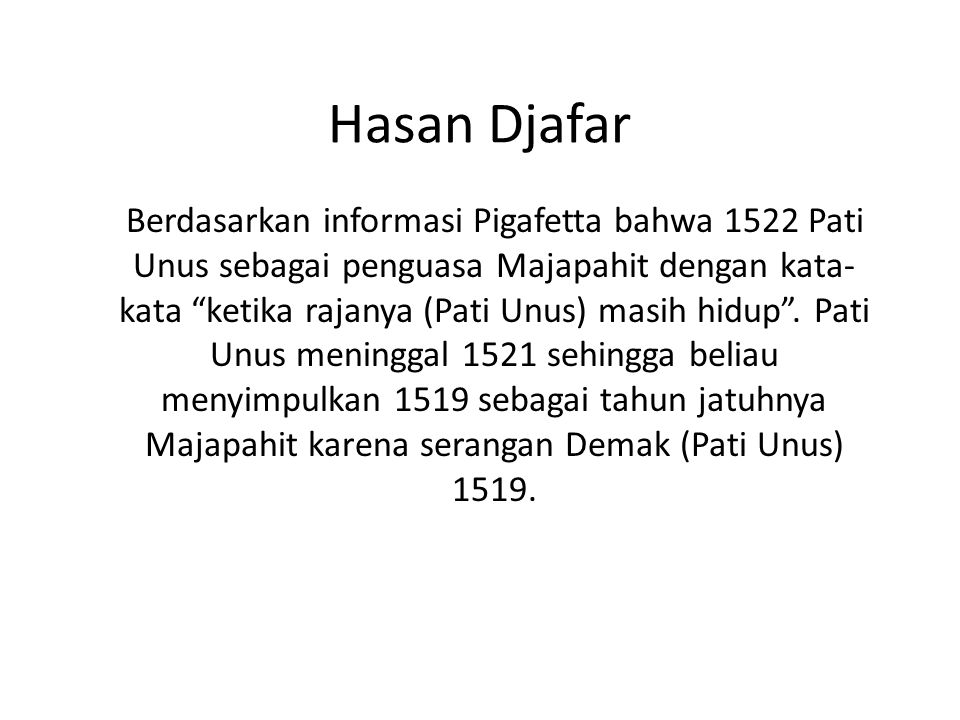 """Hasan Djafar Berdasarkan informasi Pigafetta bahwa 1522 Pati Unus sebagai penguasa Majapahit dengan kata- kata """"ketika rajanya (Pati Unus) masih hidup"""