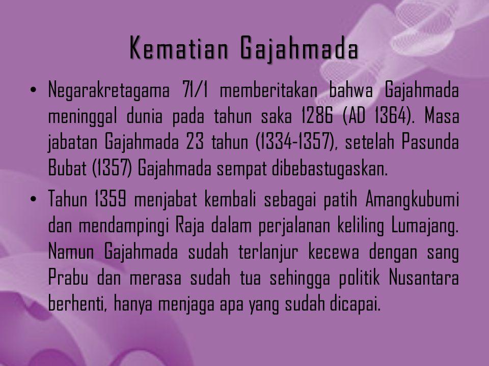 Kematian Gajahmada Negarakretagama 71/1 memberitakan bahwa Gajahmada meninggal dunia pada tahun saka 1286 (AD 1364). Masa jabatan Gajahmada 23 tahun (