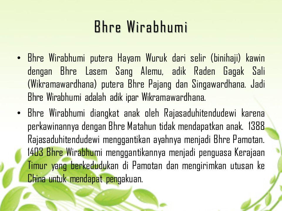 Bhre Wirabhumi Bhre Wirabhumi putera Hayam Wuruk dari selir (binihaji) kawin dengan Bhre Lasem Sang Alemu, adik Raden Gagak Sali (Wikramawardhana) put