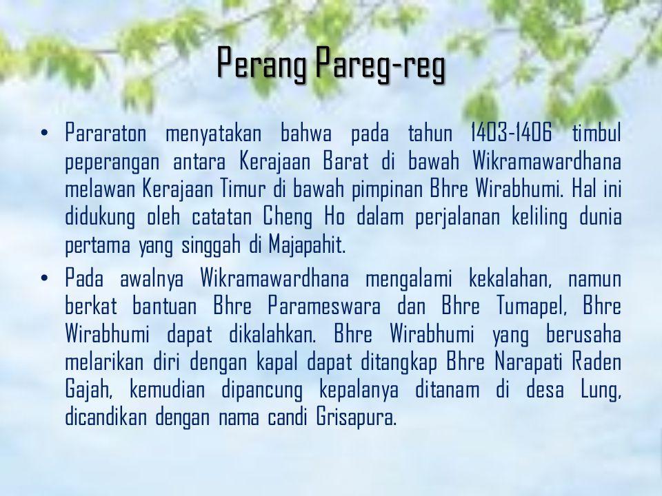 Perang Pareg-reg Pararaton menyatakan bahwa pada tahun 1403-1406 timbul peperangan antara Kerajaan Barat di bawah Wikramawardhana melawan Kerajaan Tim