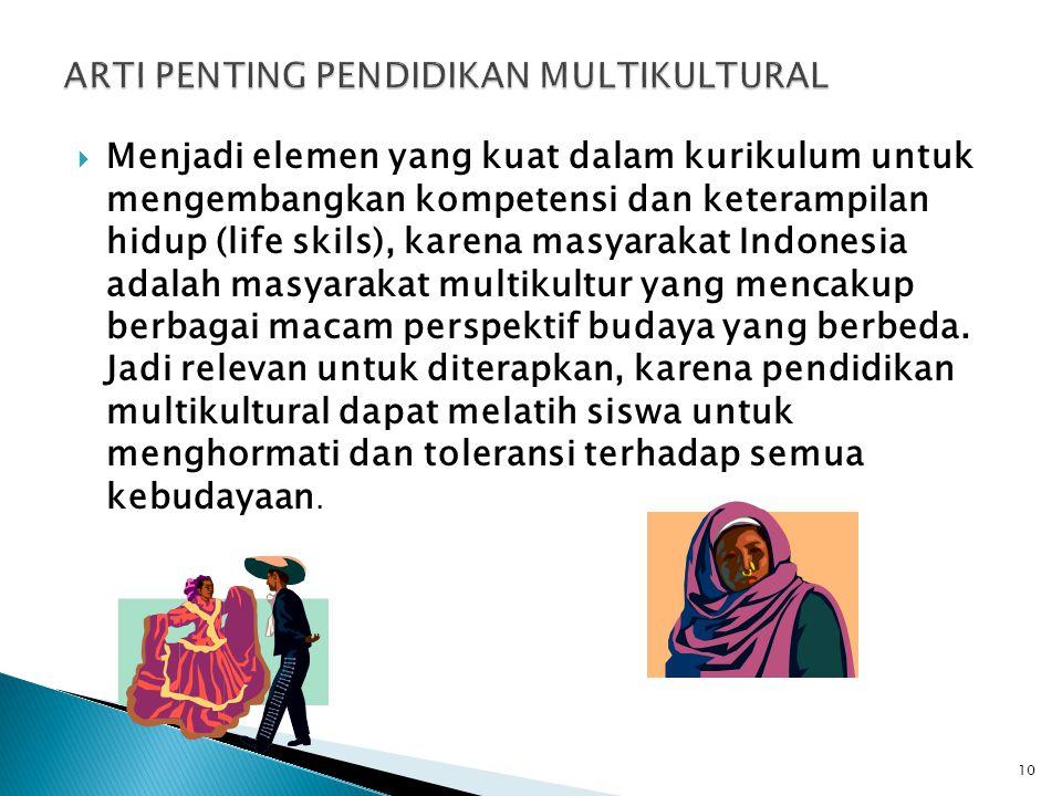  Menjadi elemen yang kuat dalam kurikulum untuk mengembangkan kompetensi dan keterampilan hidup (life skils), karena masyarakat Indonesia adalah masy