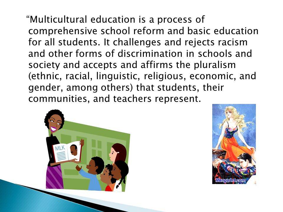 """Multicultural education is a process of comprehensive school reform and basic education for all students. It challenges and rejects racism and other"