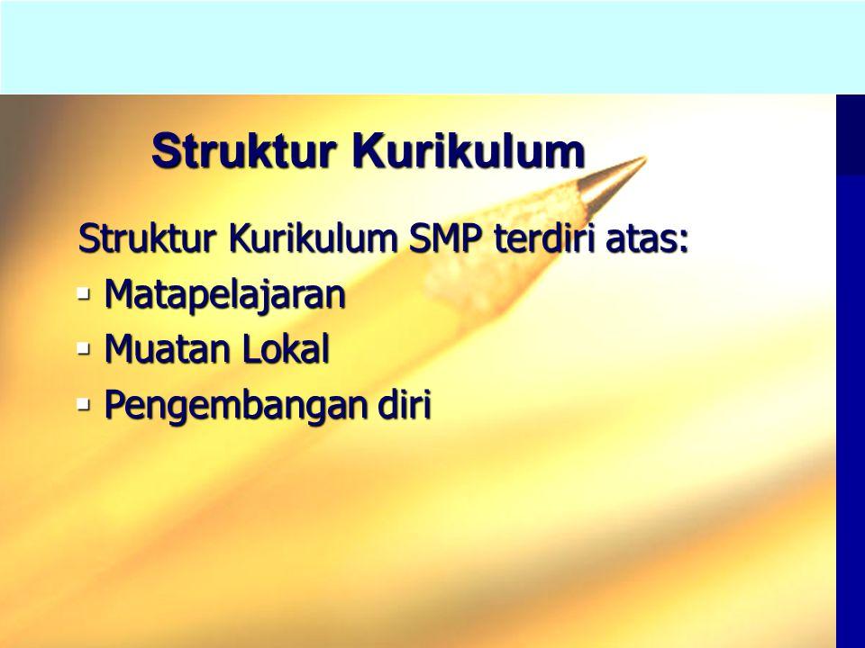Struktur Kurikulum Struktur Kurikulum SMP terdiri atas: Struktur Kurikulum SMP terdiri atas:  Matapelajaran  Muatan Lokal  Pengembangan diri