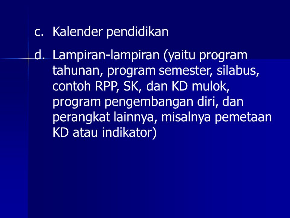 c.Kalender pendidikan d.Lampiran-lampiran (yaitu program tahunan, program semester, silabus, contoh RPP, SK, dan KD mulok, program pengembangan diri,