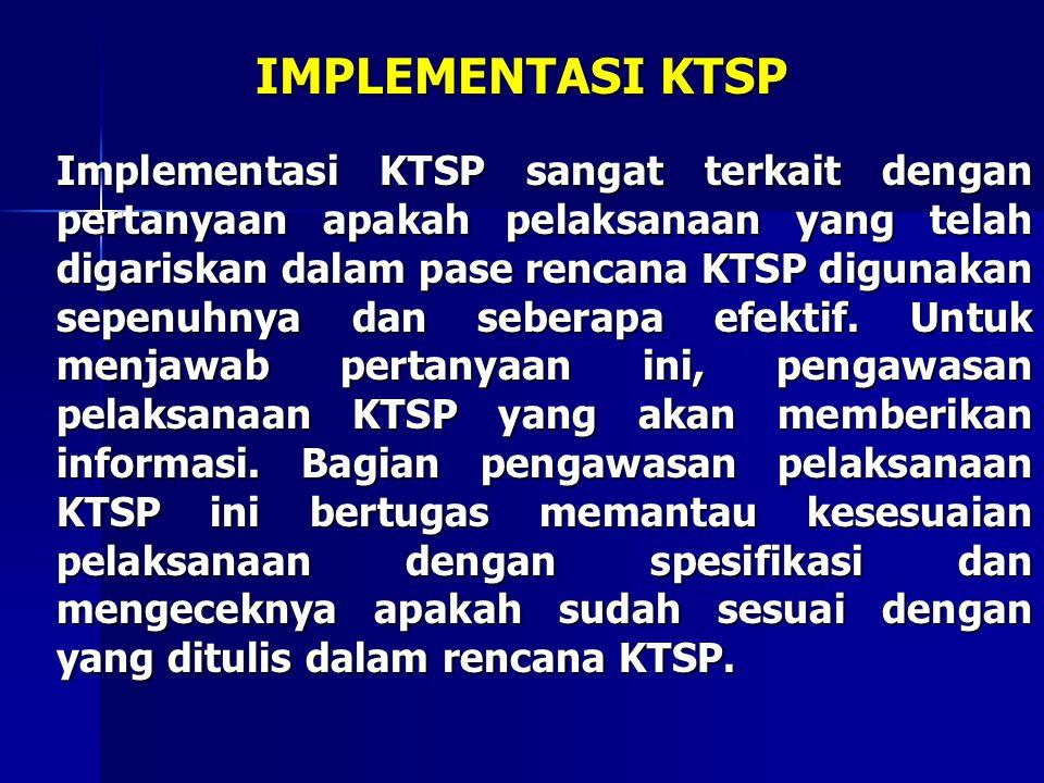 IMPLEMENTASI KTSP Implementasi KTSP sangat terkait dengan pertanyaan apakah pelaksanaan yang telah digariskan dalam pase rencana KTSP digunakan sepenu