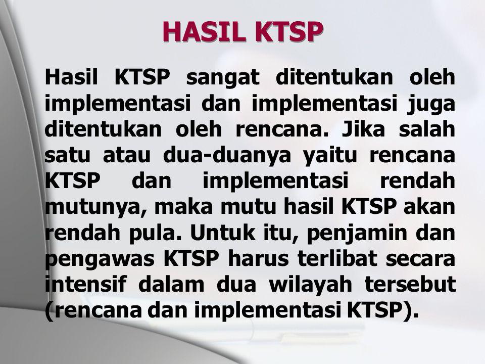 HASIL KTSP Hasil KTSP sangat ditentukan oleh implementasi dan implementasi juga ditentukan oleh rencana. Jika salah satu atau dua-duanya yaitu rencana