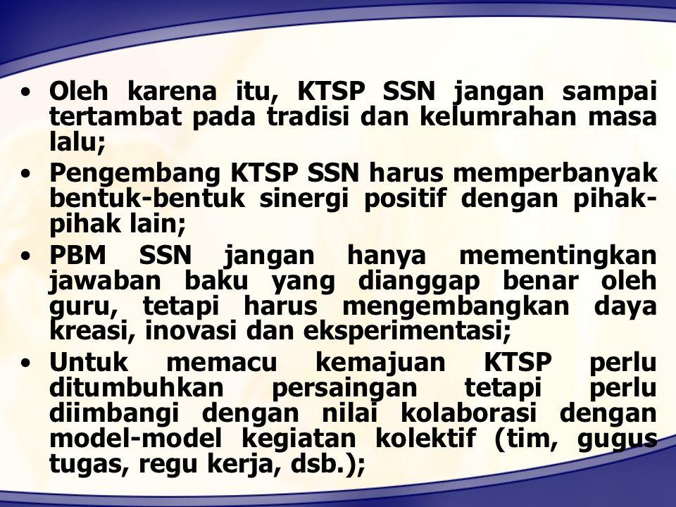Oleh karena itu, KTSP SSN jangan sampai tertambat pada tradisi dan kelumrahan masa lalu; Pengembang KTSP SSN harus memperbanyak bentuk-bentuk sinergi