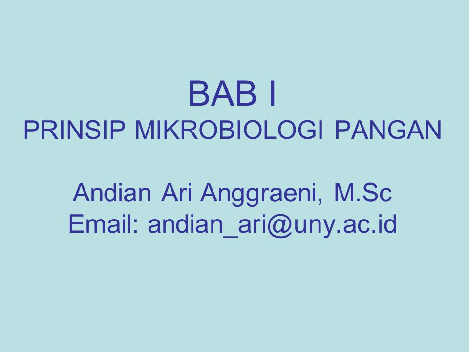 BAB I PRINSIP MIKROBIOLOGI PANGAN Andian Ari Anggraeni, M.Sc Email: andian_ari@uny.ac.id