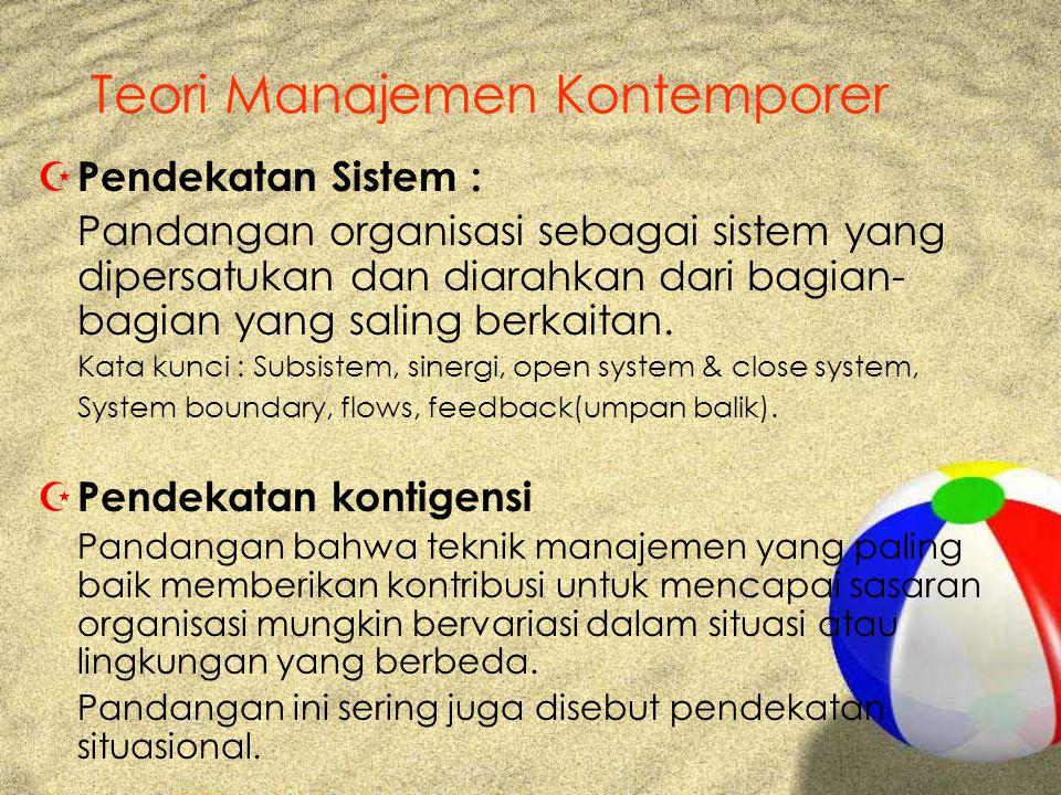 Teori Manajemen Kontemporer Z Pendekatan Sistem : Pandangan organisasi sebagai sistem yang dipersatukan dan diarahkan dari bagian- bagian yang saling