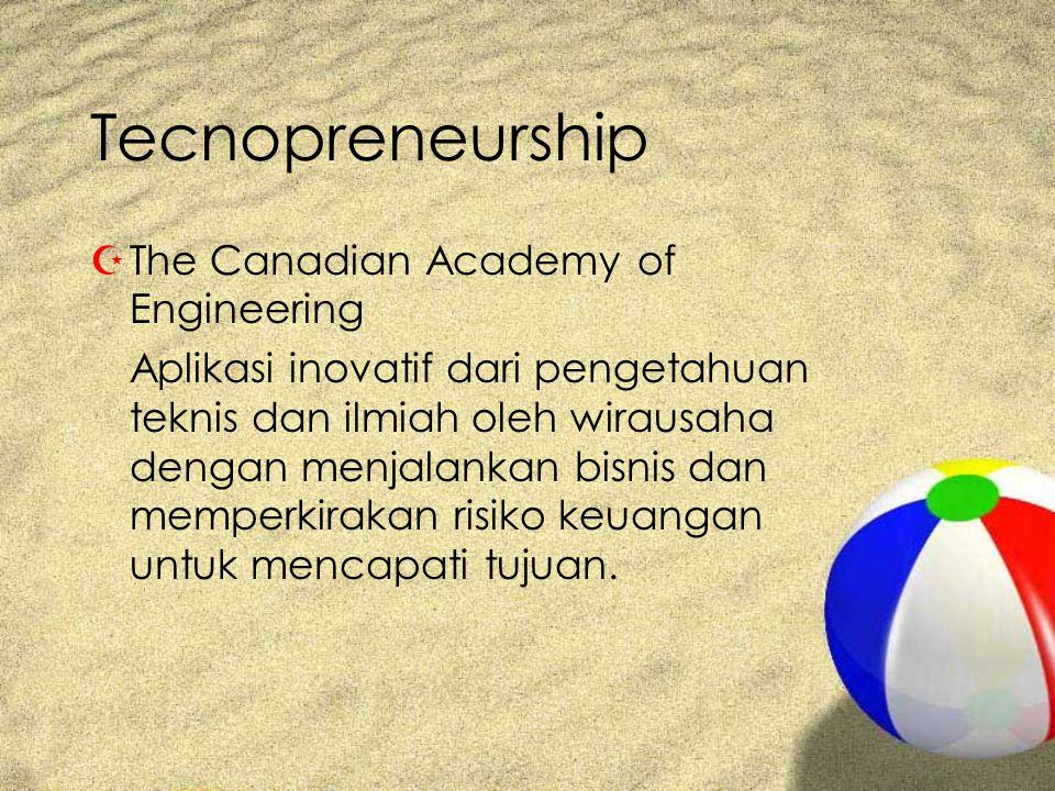 Tecnopreneurship ZThe Canadian Academy of Engineering Aplikasi inovatif dari pengetahuan teknis dan ilmiah oleh wirausaha dengan menjalankan bisnis dan memperkirakan risiko keuangan untuk mencapati tujuan.
