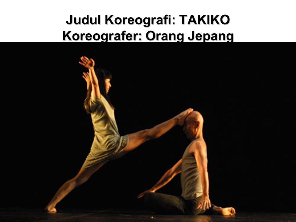Judul Koreografi: TAKIKO Koreografer: Orang Jepang