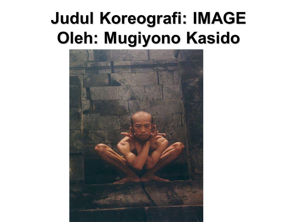 Judul Koreografi: IMAGE Oleh: Mugiyono Kasido