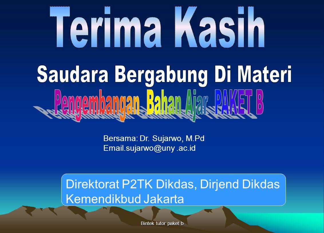 Bintek tutor paket b Bersama: Dr. Sujarwo, M.Pd Email.sujarwo@uny.ac.id Direktorat P2TK Dikdas, Dirjend Dikdas Kemendikbud Jakarta