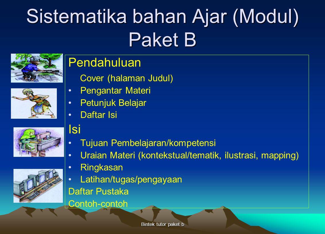Bintek tutor paket b Sistematika bahan Ajar (Modul) Paket B Pendahuluan Cover (halaman Judul) Pengantar Materi Petunjuk Belajar Daftar Isi Isi Tujuan