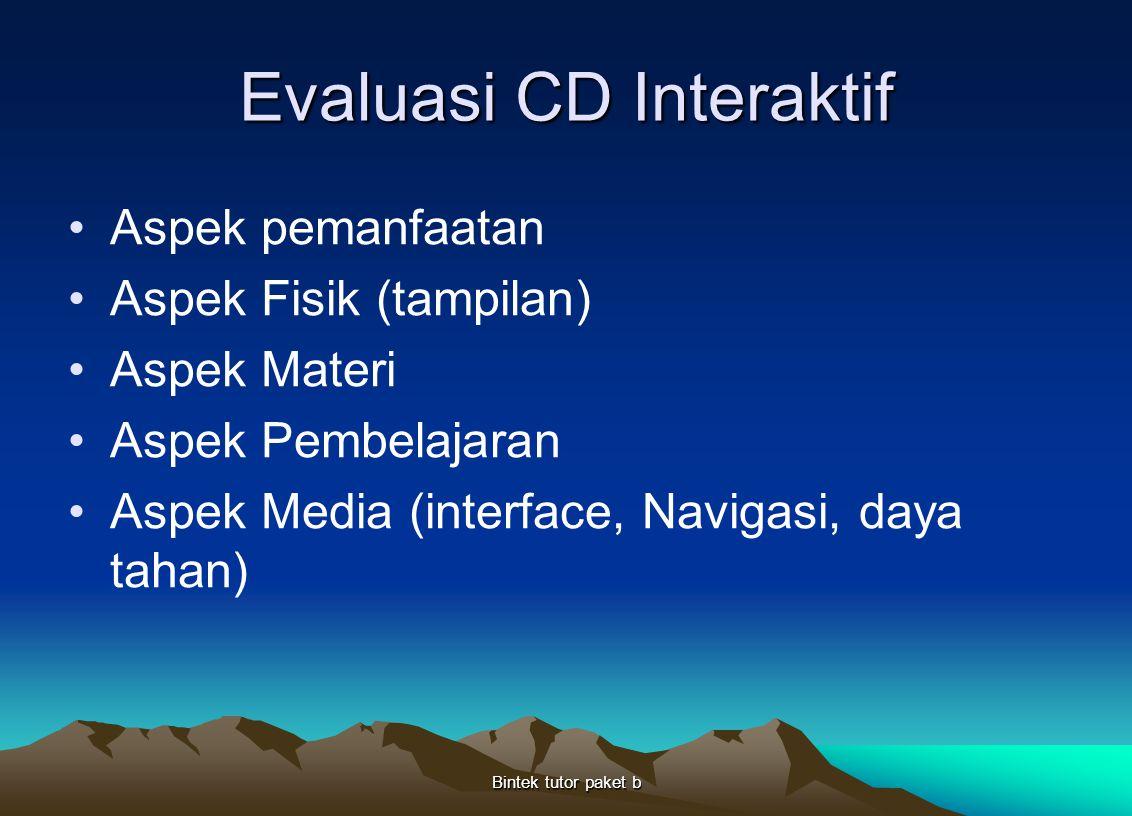 Evaluasi CD Interaktif Aspek pemanfaatan Aspek Fisik (tampilan) Aspek Materi Aspek Pembelajaran Aspek Media (interface, Navigasi, daya tahan) Bintek t