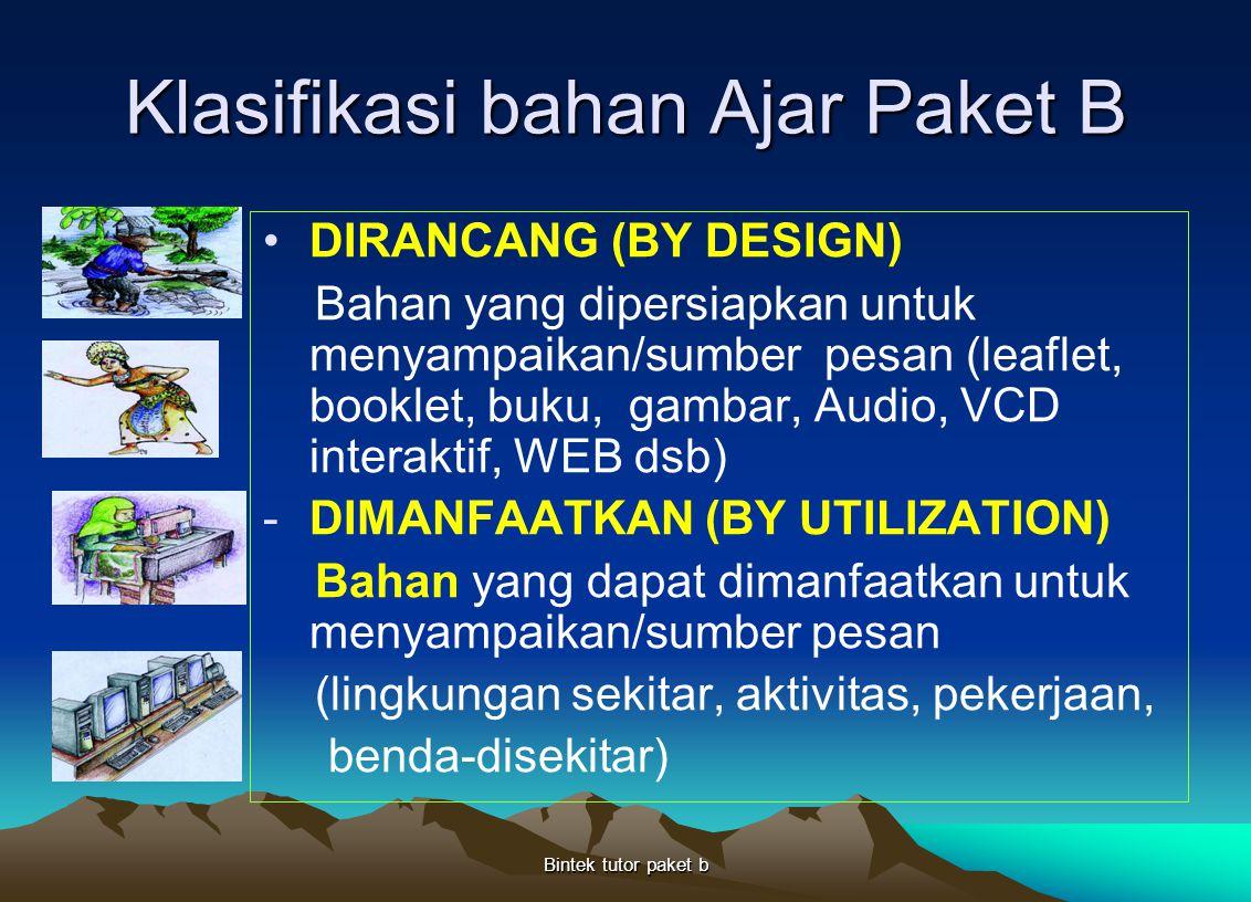 Klasifikasi bahan Ajar Paket B DIRANCANG (BY DESIGN) Bahan yang dipersiapkan untuk menyampaikan/sumber pesan (leaflet, booklet, buku, gambar, Audio, V