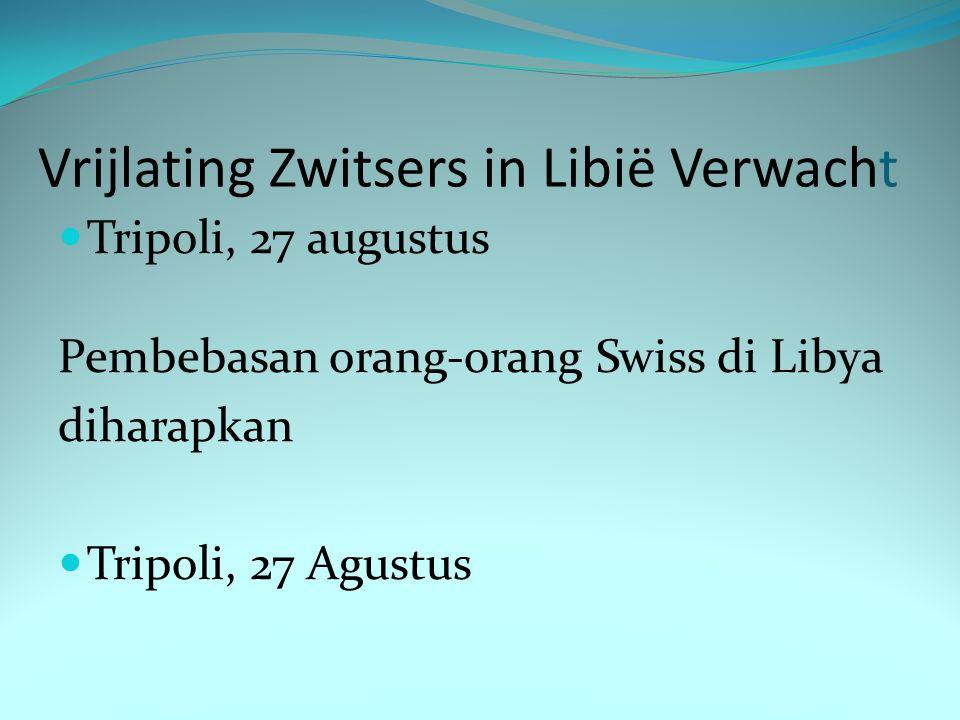 Vrijlating Zwitsers in Libië Verwacht Tripoli, 27 augustus Pembebasan orang-orang Swiss di Libya diharapkan Tripoli, 27 Agustus