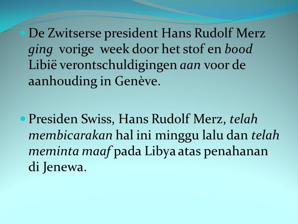 De Zwitserse president Hans Rudolf Merz ging vorige week door het stof en bood Libië verontschuldigingen aan voor de aanhouding in Genève.