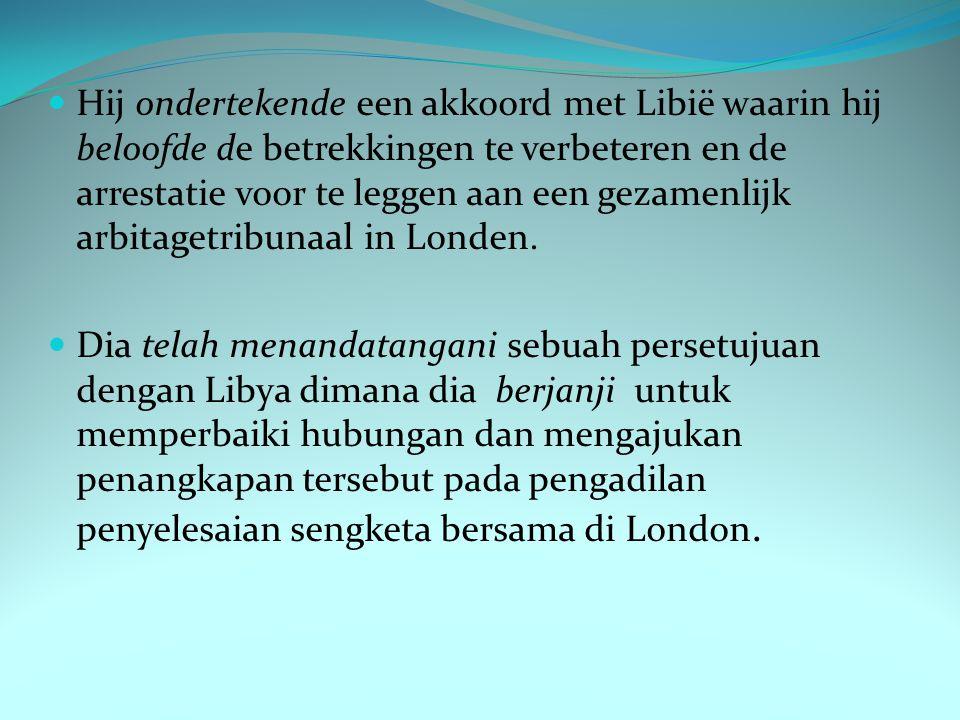 Hij ondertekende een akkoord met Libië waarin hij beloofde de betrekkingen te verbeteren en de arrestatie voor te leggen aan een gezamenlijk arbitagetribunaal in Londen.