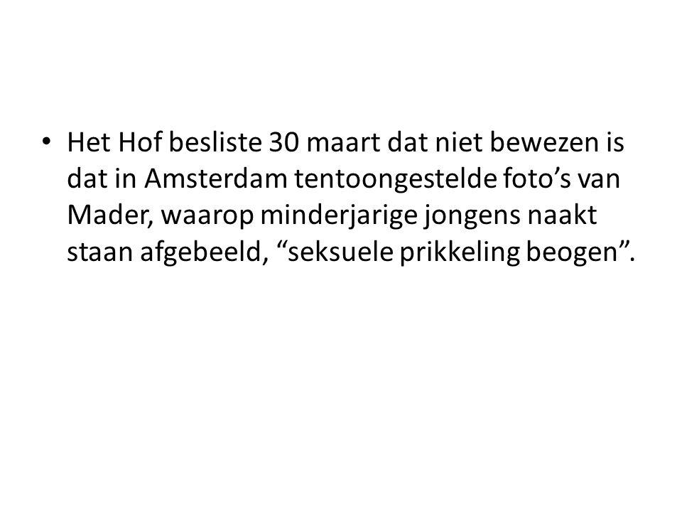 Het Hof besliste 30 maart dat niet bewezen is dat in Amsterdam tentoongestelde foto's van Mader, waarop minderjarige jongens naakt staan afgebeeld, seksuele prikkeling beogen .