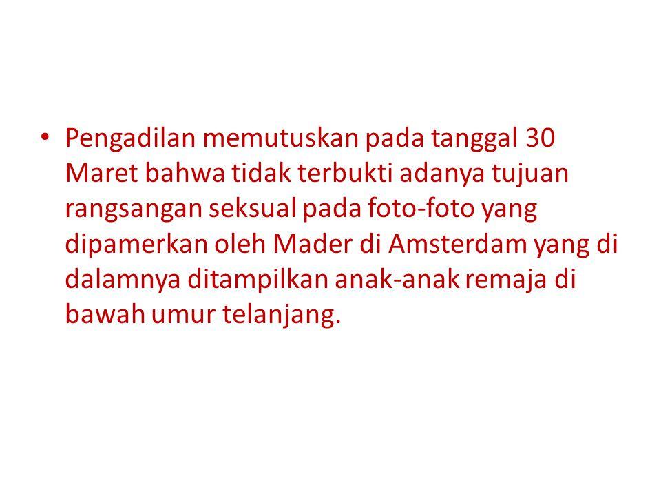 Pengadilan memutuskan pada tanggal 30 Maret bahwa tidak terbukti adanya tujuan rangsangan seksual pada foto-foto yang dipamerkan oleh Mader di Amsterdam yang di dalamnya ditampilkan anak-anak remaja di bawah umur telanjang.