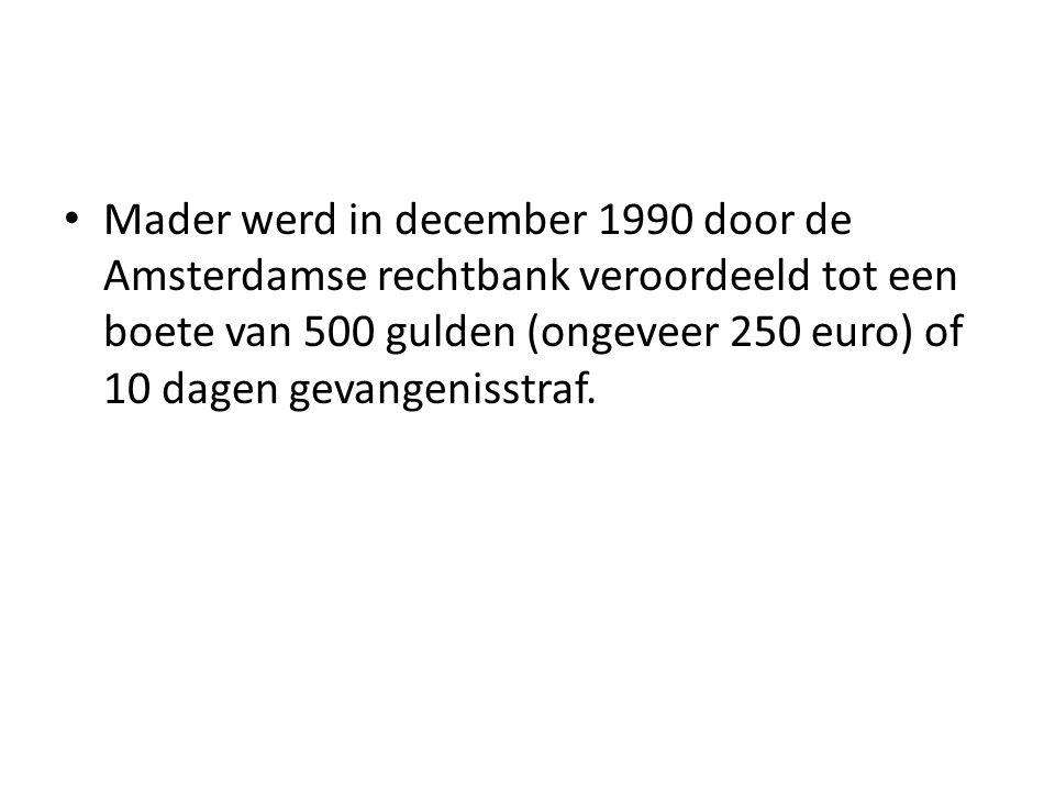 Mader werd in december 1990 door de Amsterdamse rechtbank veroordeeld tot een boete van 500 gulden (ongeveer 250 euro) of 10 dagen gevangenisstraf.